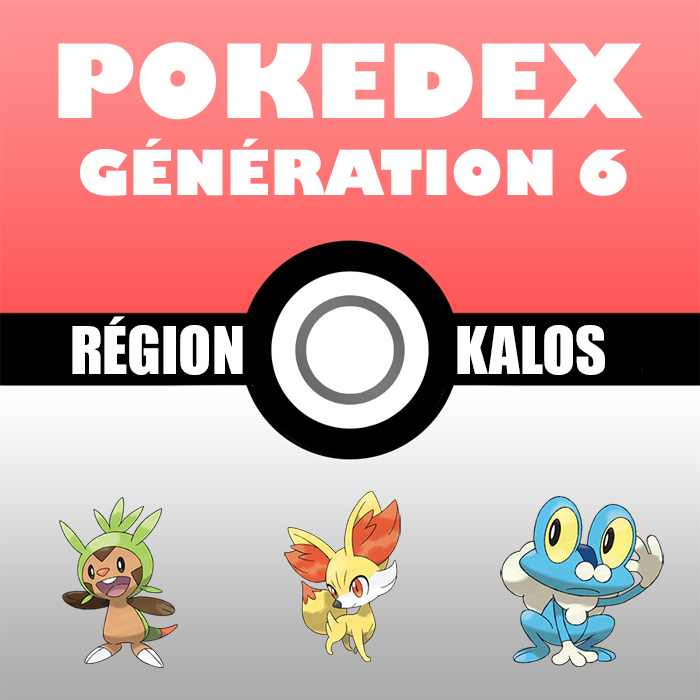 Liste Pokémon : Génération 6 (le Pokedex)